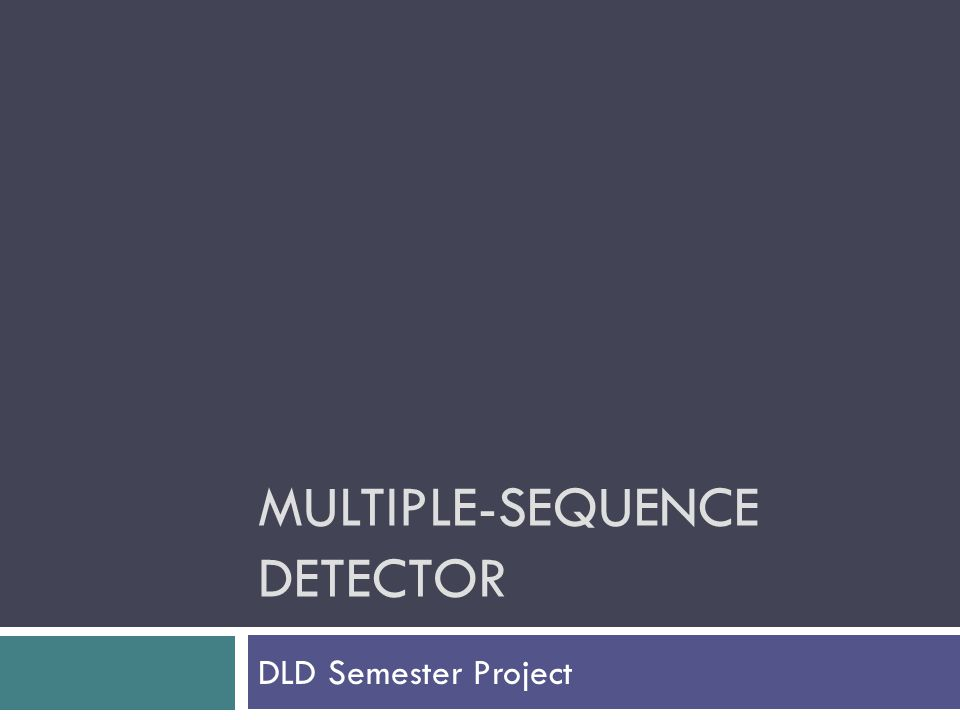MULTIPLE-SEQUENCE DETECTOR DLD Semester Project