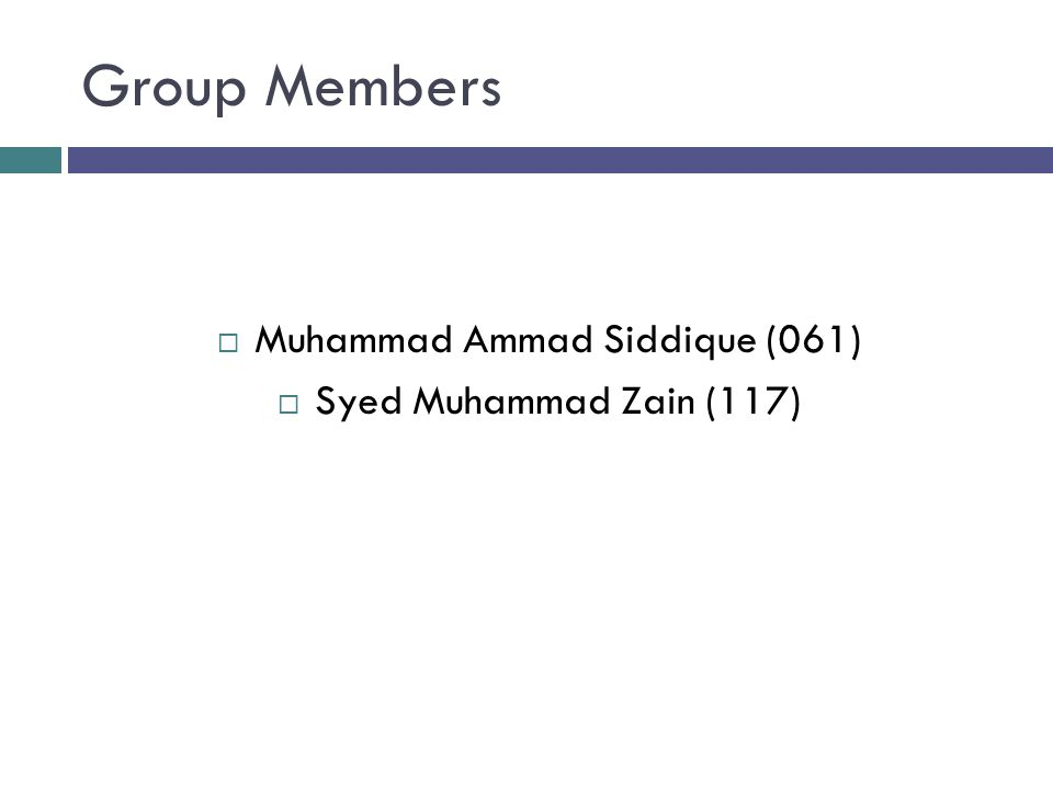 Group Members  Muhammad Ammad Siddique (061)  Syed Muhammad Zain (117)