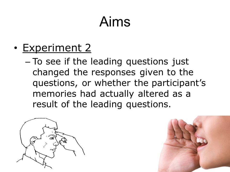 Aims Experiment 1 – See if the speed estimates would be influenced by the wording of the question asked.