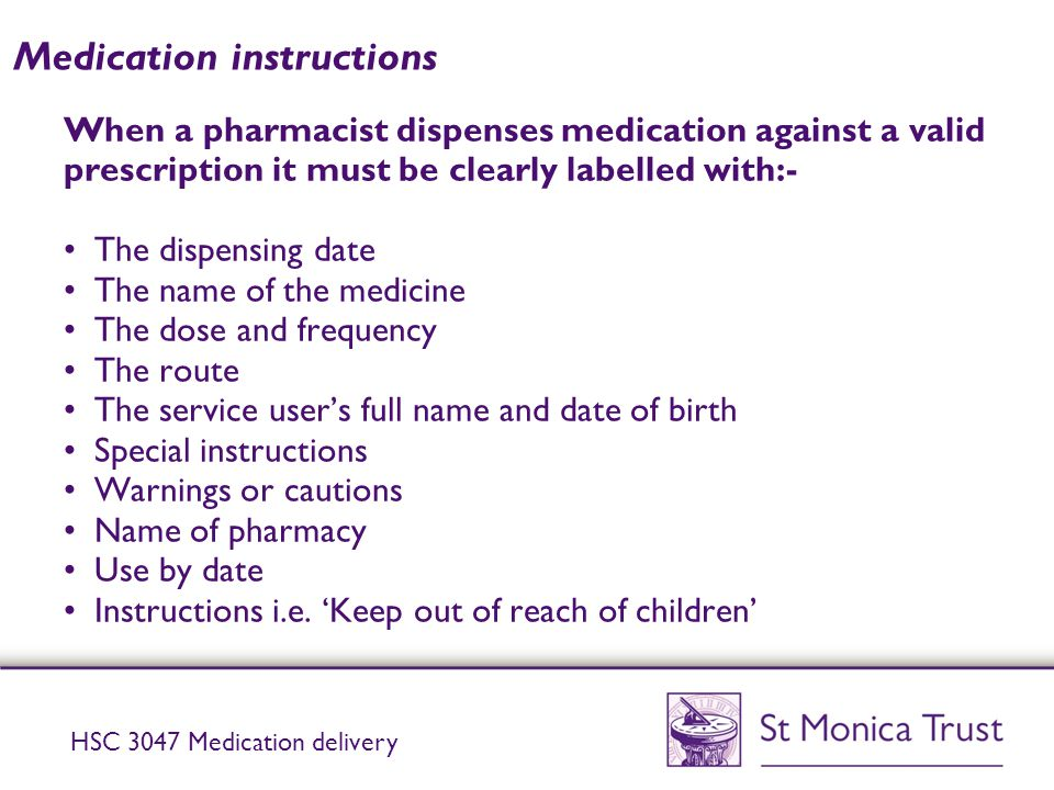 Medication instructions When a pharmacist dispenses medication against a valid prescription it must be clearly labelled with:- The dispensing date The