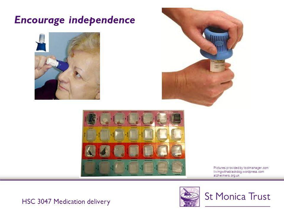 Encourage independence HSC 3047 Medication delivery Pictures provided by toolmanager.com livingwithablackdog.wordpress.com alzheimers.org.uk