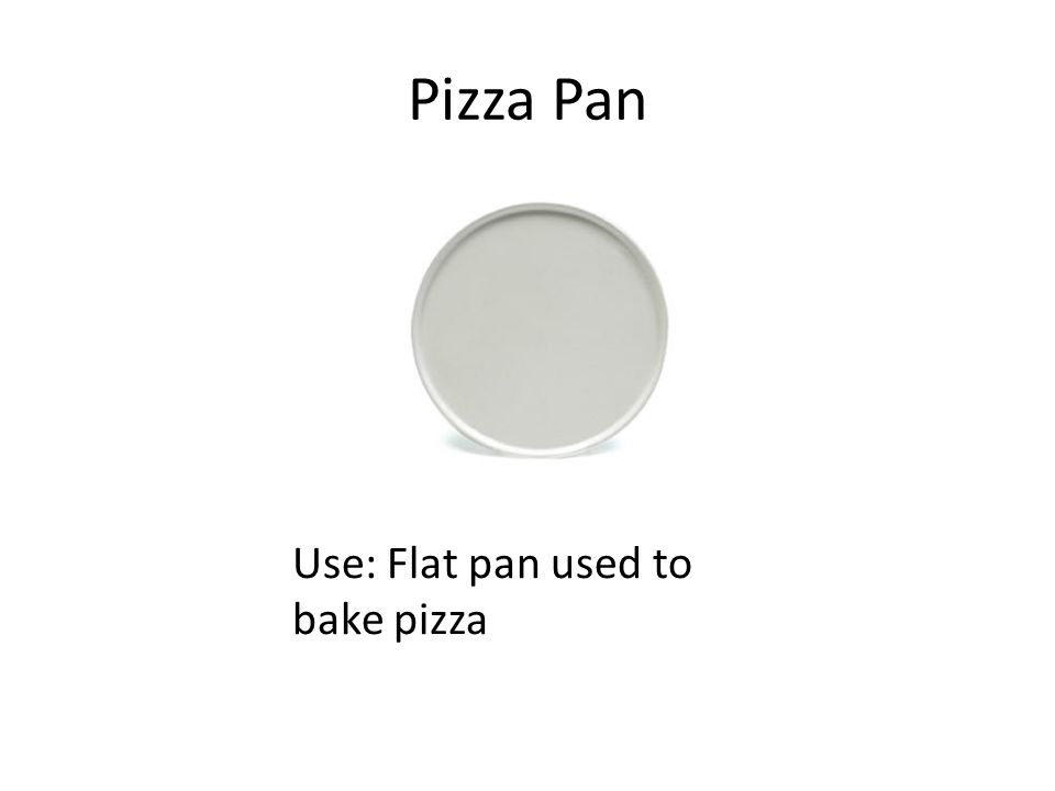 Pizza Pan Use: Flat pan used to bake pizza