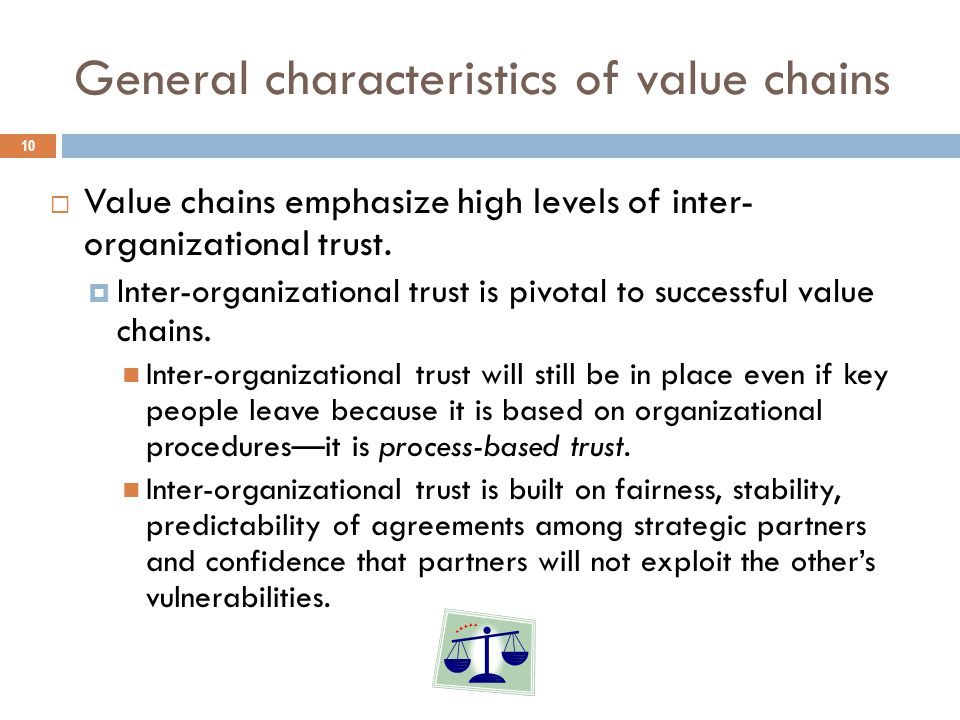 General characteristics of value chains 10  Value chains emphasize high levels of inter- organizational trust.
