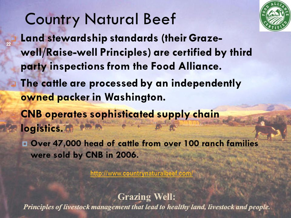 Country Natural Beef  Land stewardship standards (their Graze- well/Raise-well Principles) are certified by third party inspections from the Food Alliance.