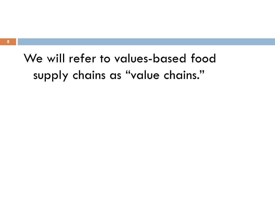 8 We will refer to values-based food supply chains as value chains.