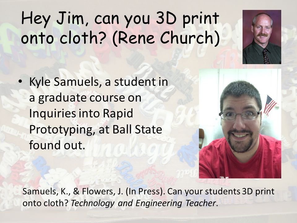 Hey Jim, can you 3D print onto cloth.