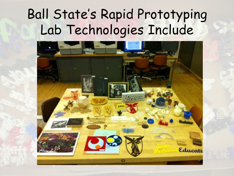 Ball State's Rapid Prototyping Lab Technologies Include