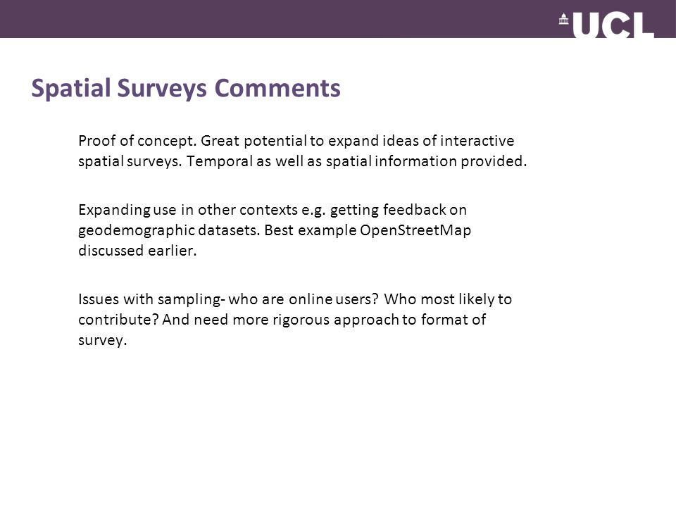 Spatial Surveys Comments Proof of concept. Great potential to expand ideas of interactive spatial surveys. Temporal as well as spatial information pro