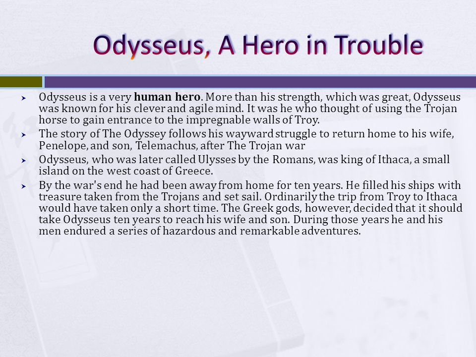  Odysseus is a very human hero.