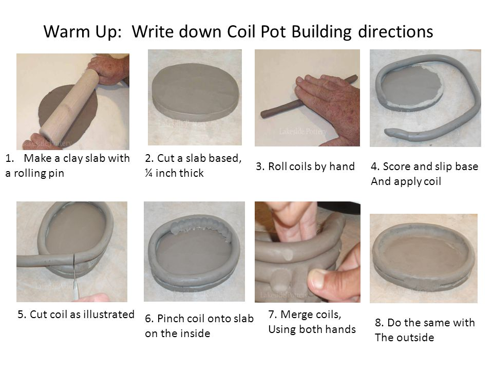 Warm Up: Write down Coil Pot Building directions 1.Make a clay slab with a rolling pin 2.