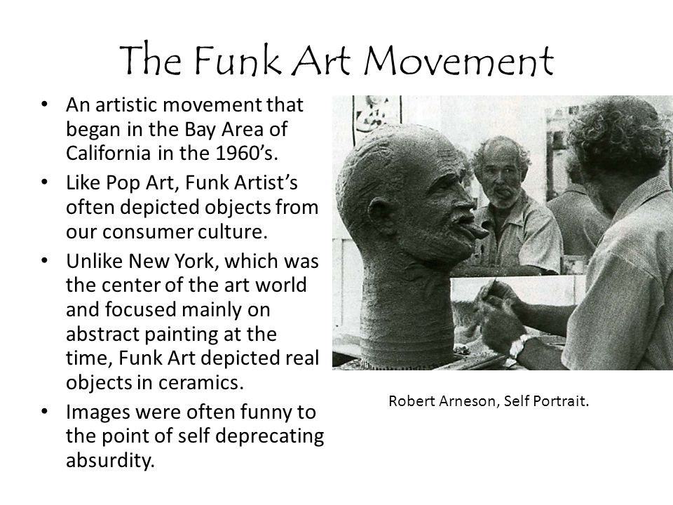 The Funk Art Movement An artistic movement that began in the Bay Area of California in the 1960's.