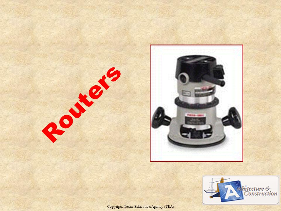 Routers Copyright Texas Education Agency (TEA) 17