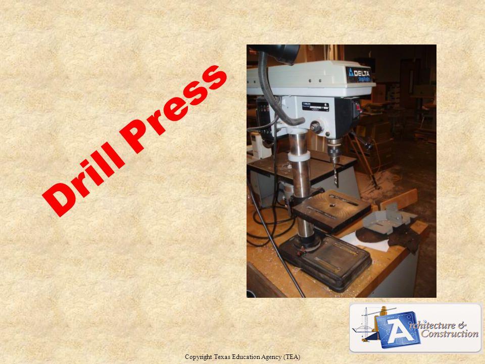 Drill Press Copyright Texas Education Agency (TEA) 3