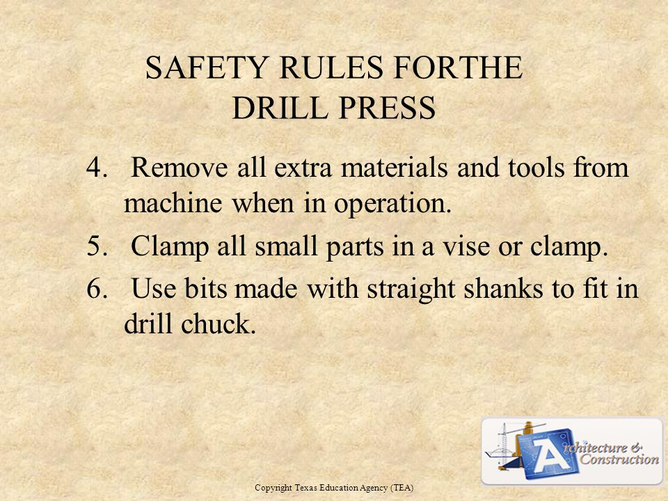 SAFETY RULES FORTHE DRILL PRESS 4.