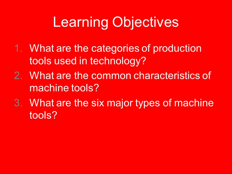 Copy the following Big Idea The use of tools has improved our society in what ways & Objectives 1.What are the categories of production tools used in technology.