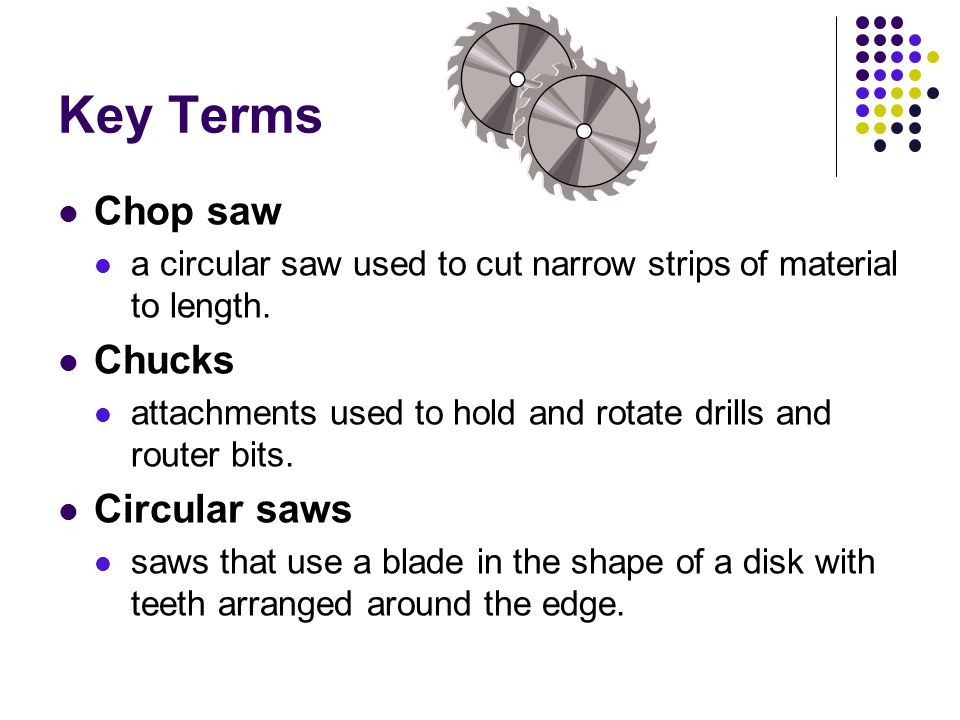 Key Terms Arbors spindles or shafts used to hold table saw blades and milling cutters.