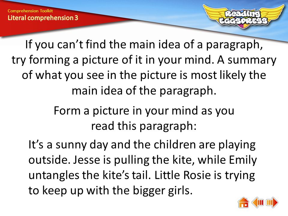 Comprehension Toolkit If you can't find the main idea of a paragraph, try forming a picture of it in your mind.