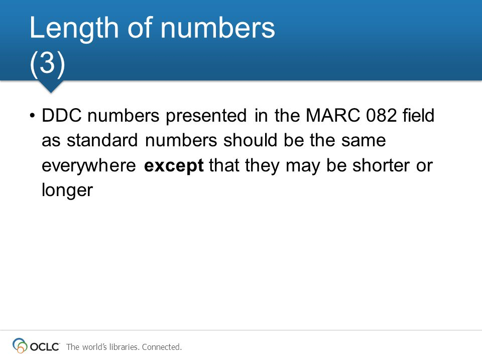 The world's libraries. Connected. DDC numbers presented in the MARC 082 field as standard numbers should be the same everywhere except that they may b