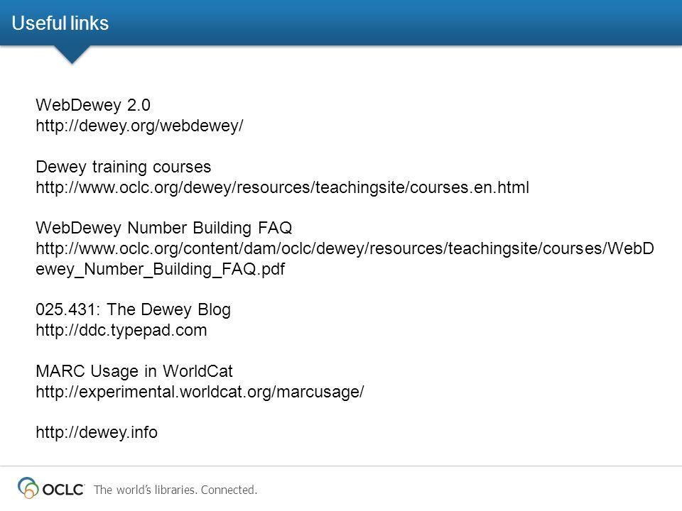 The world's libraries. Connected. Useful links WebDewey 2.0 http://dewey.org/webdewey/ Dewey training courses http://www.oclc.org/dewey/resources/teac