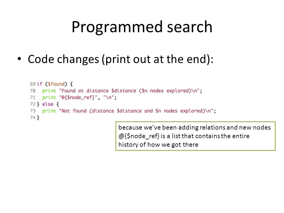 Programmed search Code changes (print out at the end): because we've been adding relations and new nodes @{$node_ref} is a list that contains the entire history of how we got there