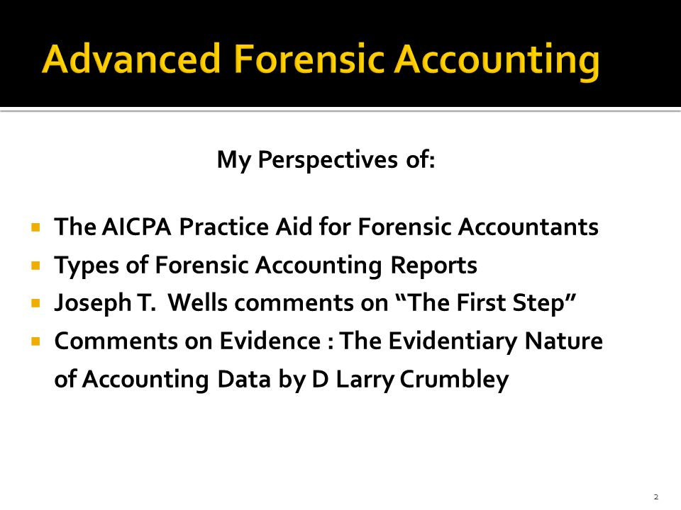 """My Perspectives of:  The AICPA Practice Aid for Forensic Accountants  Types of Forensic Accounting Reports  Joseph T. Wells comments on """"The First"""