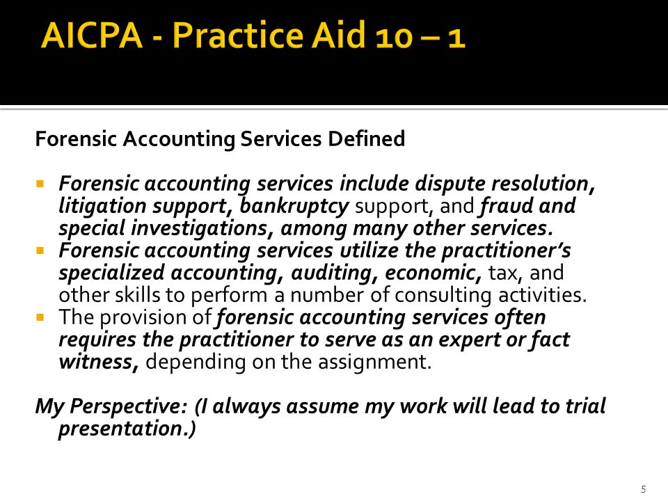 Forensic Accounting Services Defined  Forensic accounting services include dispute resolution, litigation support, bankruptcy support, and fraud and