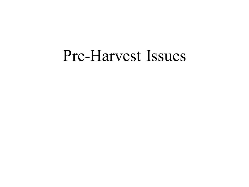 Pre-Harvest Issues
