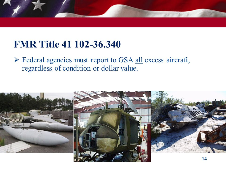 FMR Title 41 102-36.340  Federal agencies must report to GSA all excess aircraft, regardless of condition or dollar value.