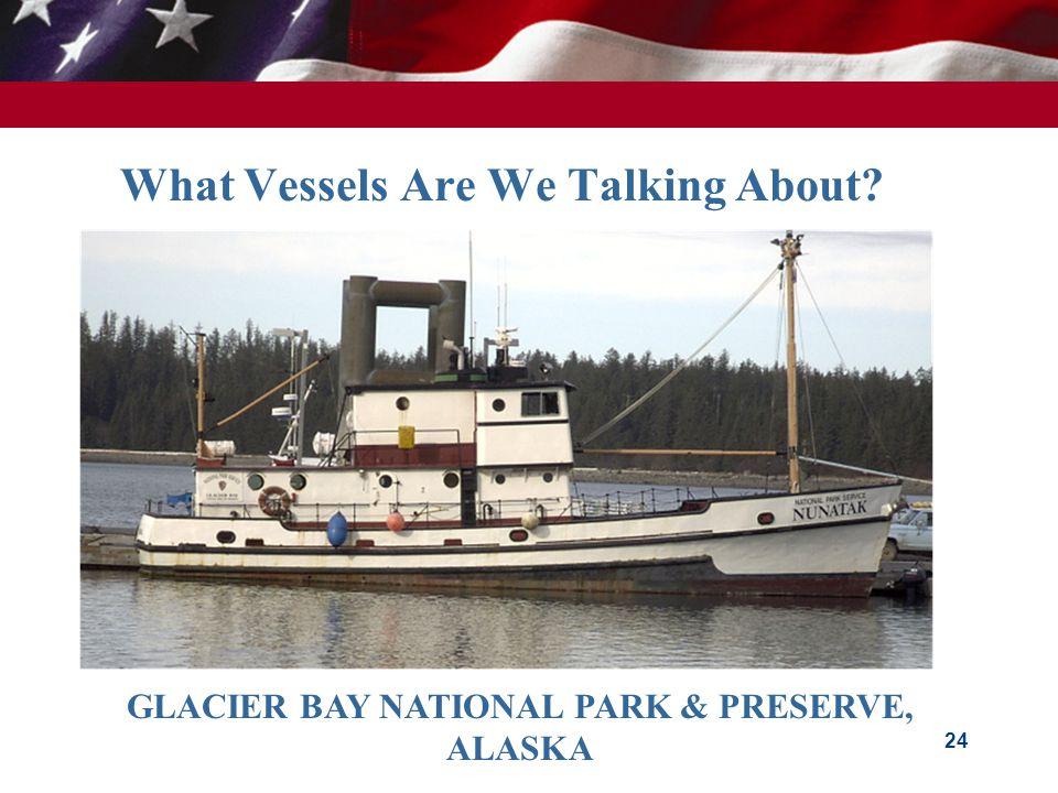 What Vessels Are We Talking About 24 GLACIER BAY NATIONAL PARK & PRESERVE, ALASKA