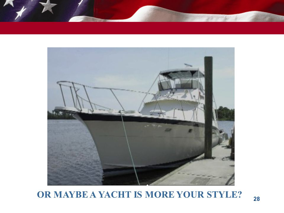 OR MAYBE A YACHT IS MORE YOUR STYLE 28