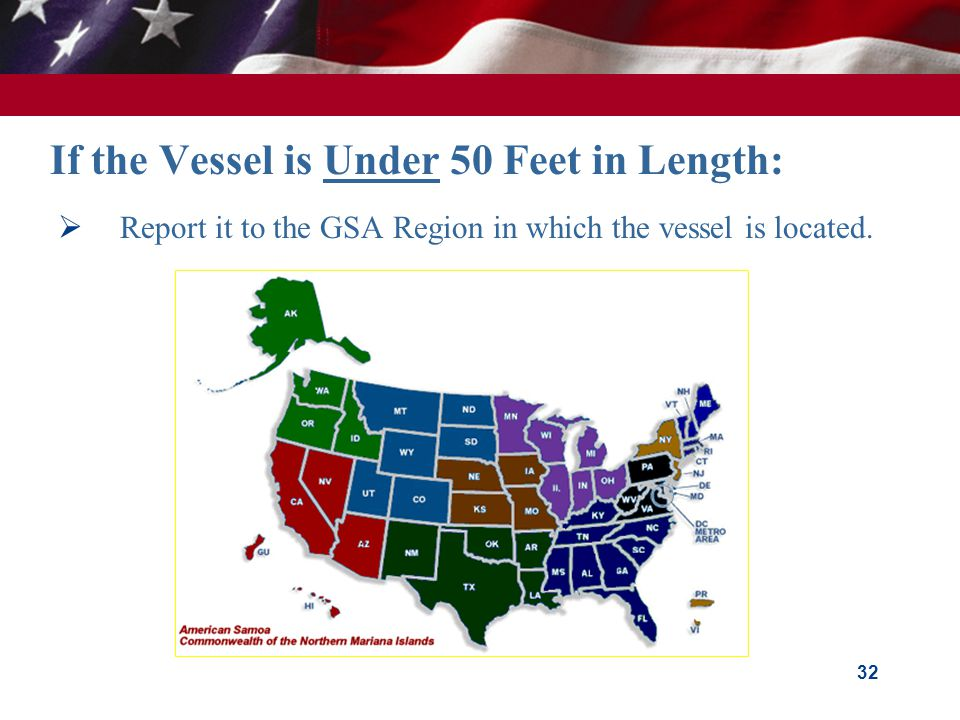 If the Vessel is Under 50 Feet in Length: 32  Report it to the GSA Region in which the vessel is located.