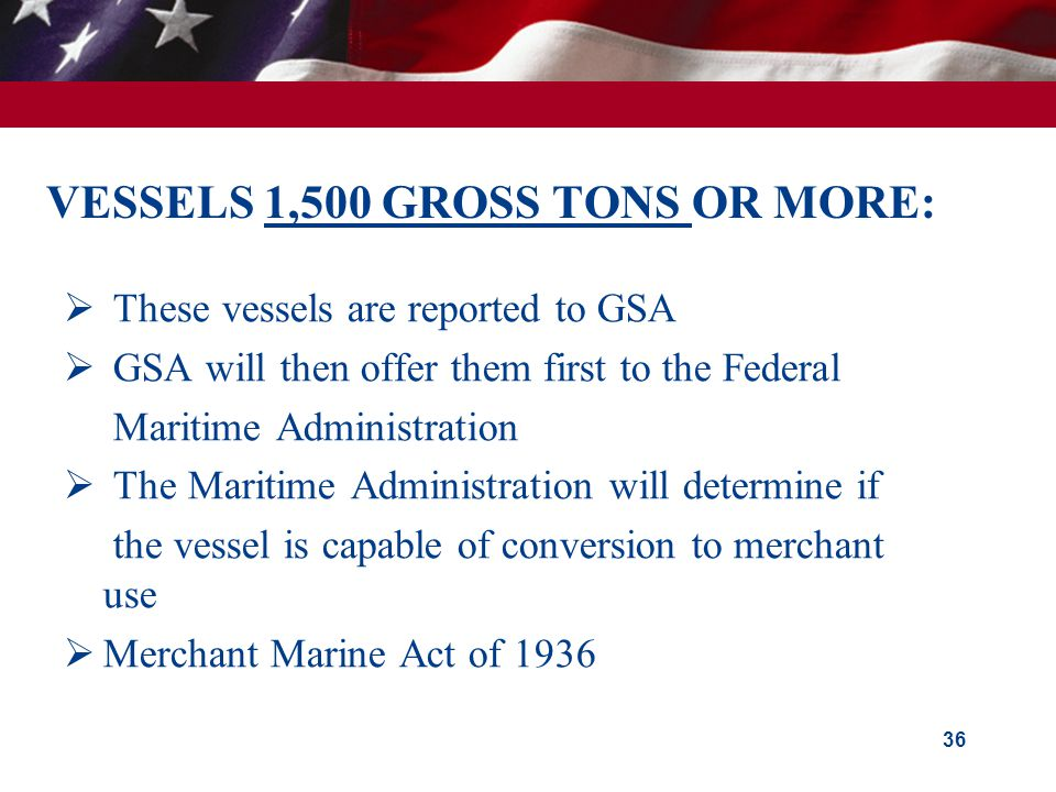 VESSELS 1,500 GROSS TONS OR MORE:  These vessels are reported to GSA  GSA will then offer them first to the Federal Maritime Administration  The Ma