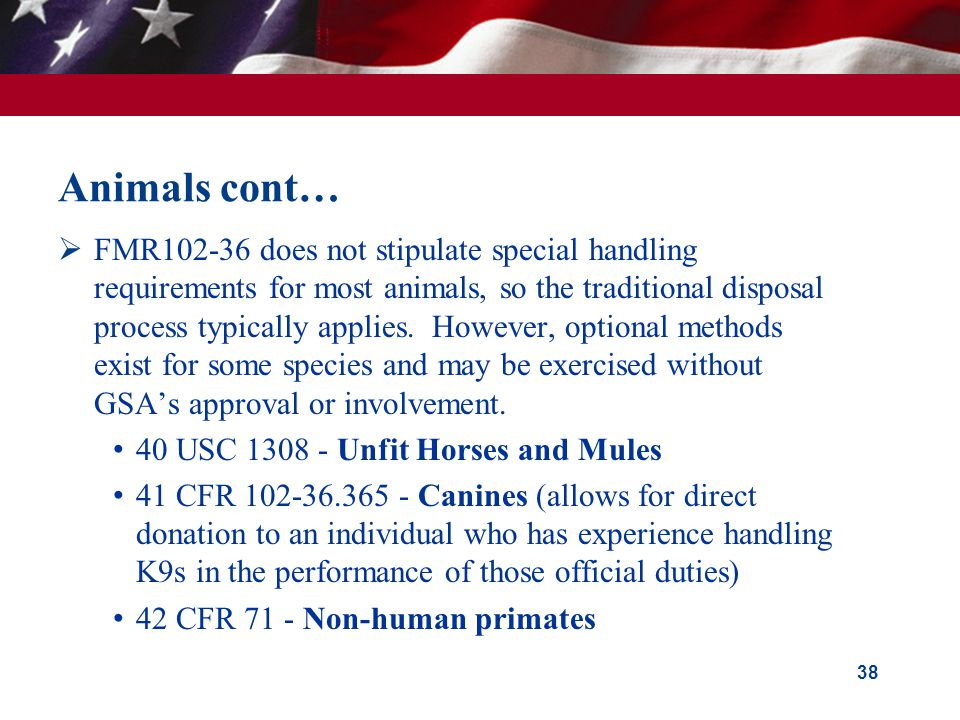 Animals cont…  FMR102-36 does not stipulate special handling requirements for most animals, so the traditional disposal process typically applies. Ho