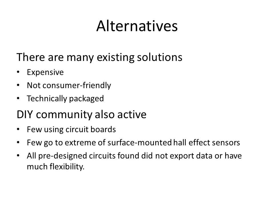 Alternatives There are many existing solutions Expensive Not consumer-friendly Technically packaged DIY community also active Few using circuit boards