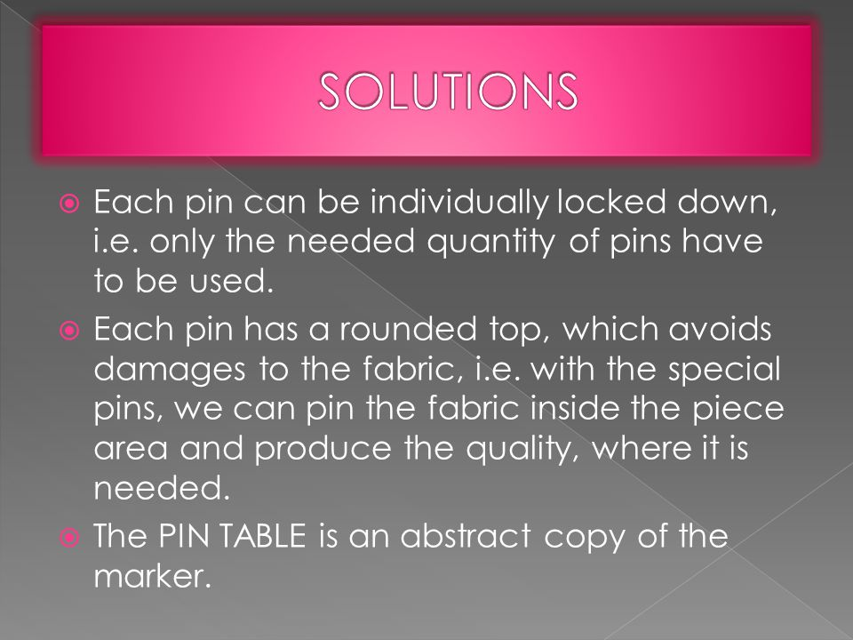  Each pin can be individually locked down, i.e. only the needed quantity of pins have to be used.