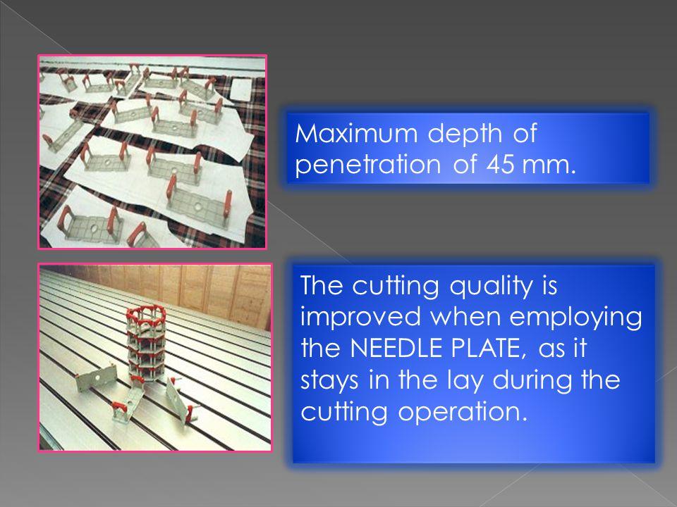 Maximum depth of penetration of 45 mm.