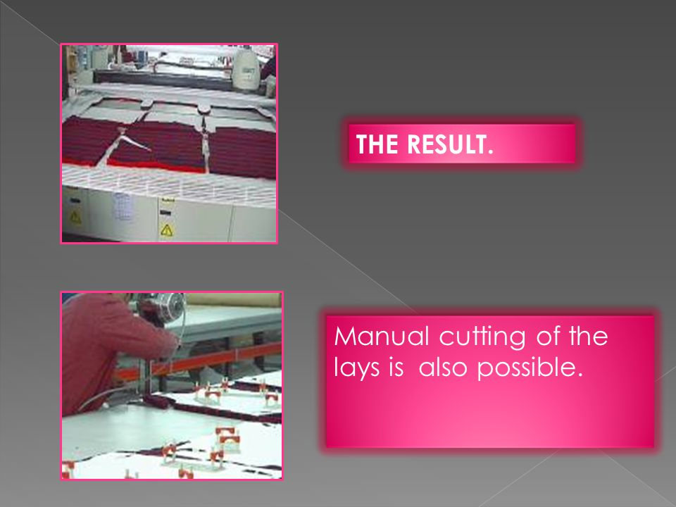 THE RESULT. Manual cutting of the lays is also possible.