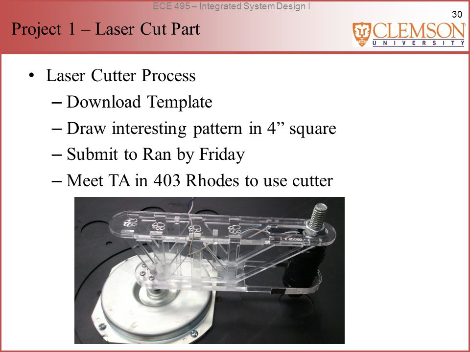 30 ECE 495 – Integrated System Design I Project 1 – Laser Cut Part Laser Cutter Process – Download Template – Draw interesting pattern in 4 square – Submit to Ran by Friday – Meet TA in 403 Rhodes to use cutter