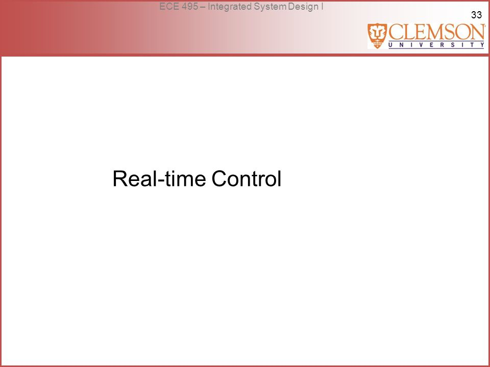 33 ECE 495 – Integrated System Design I Real-time Control