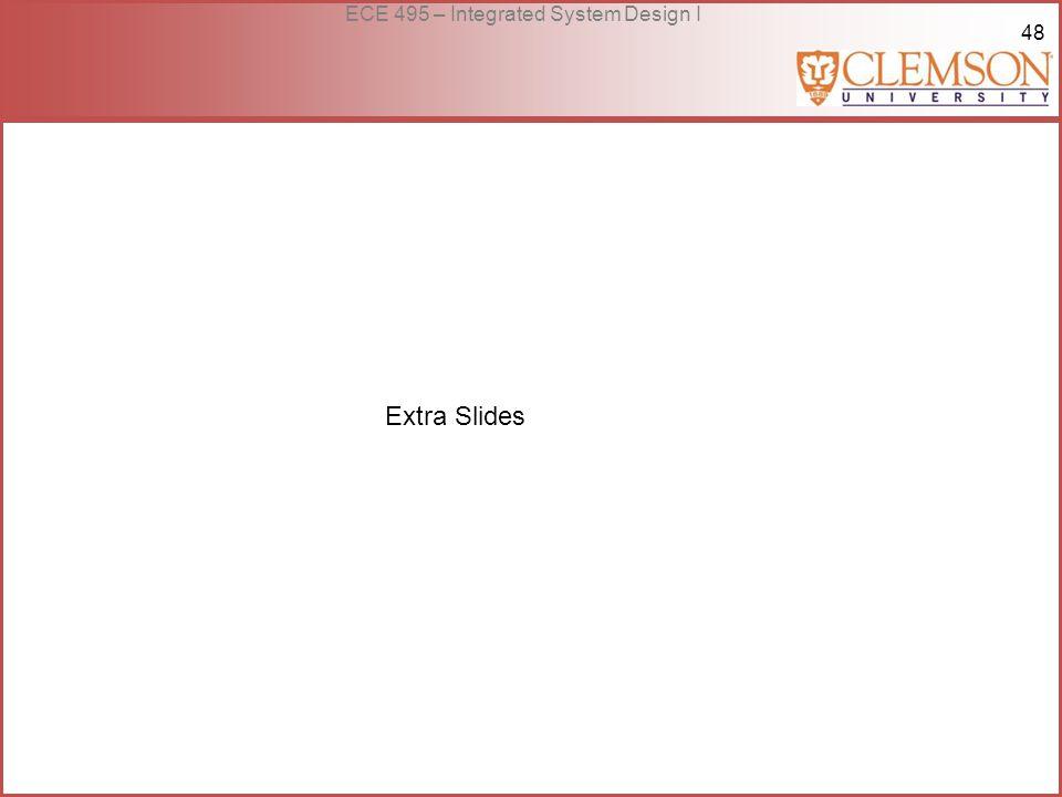 48 ECE 495 – Integrated System Design I Extra Slides
