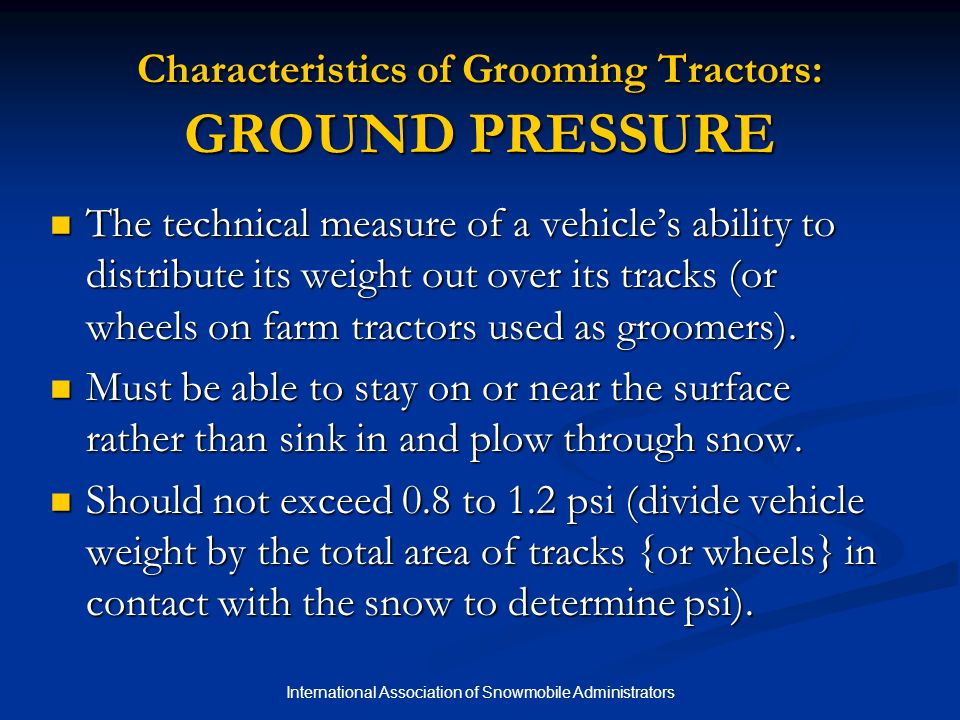 International Association of Snowmobile Administrators Characteristics of Grooming Tractors: GROUND PRESSURE The technical measure of a vehicle's abil