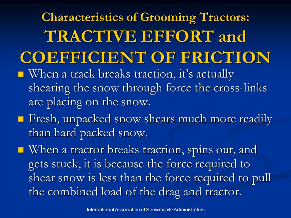 International Association of Snowmobile Administrators Characteristics of Grooming Tractors: TRACTIVE EFFORT and COEFFICIENT OF FRICTION When a track
