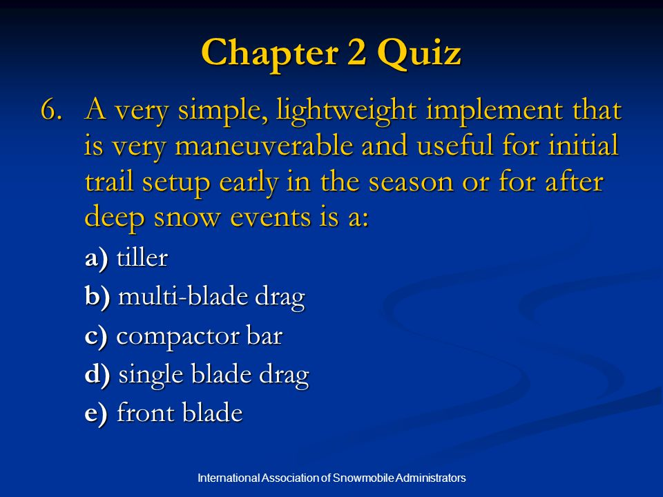 International Association of Snowmobile Administrators Chapter 2 Quiz 6.A very simple, lightweight implement that is very maneuverable and useful for