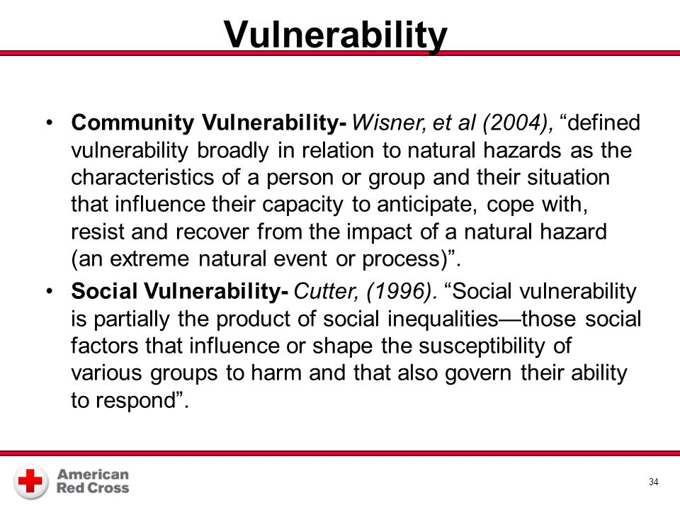 "Vulnerability 34 Community Vulnerability- Wisner, et al (2004), ""defined vulnerability broadly in relation to natural hazards as the characteristics o"