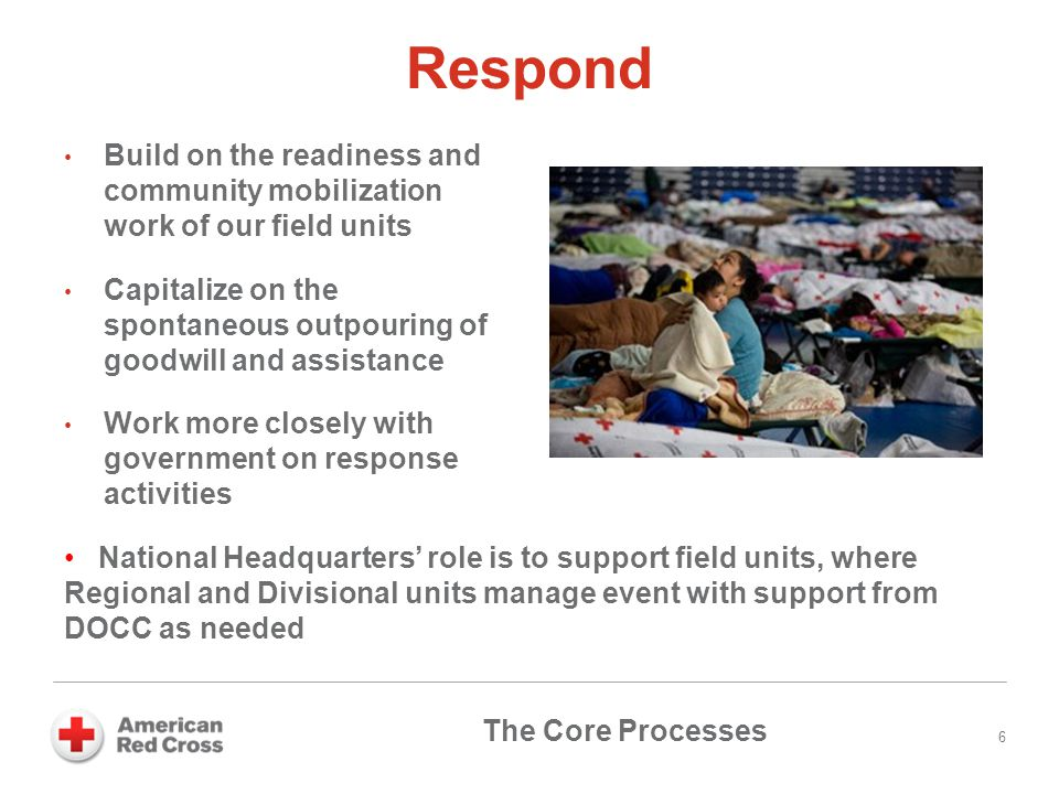 Respond Build on the readiness and community mobilization work of our field units Capitalize on the spontaneous outpouring of goodwill and assistance