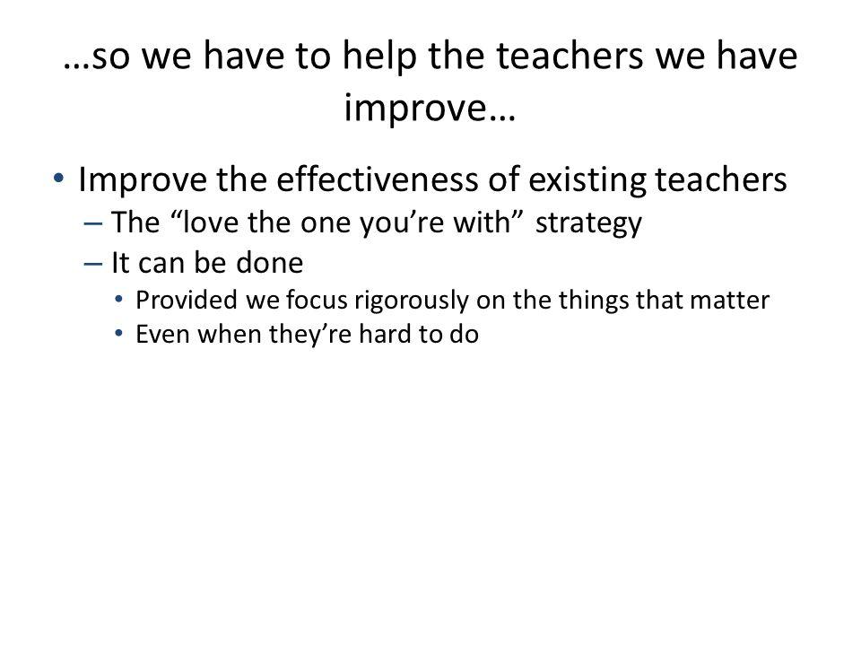 Teachers do improve, but slowly… Leigh, A.(2007).