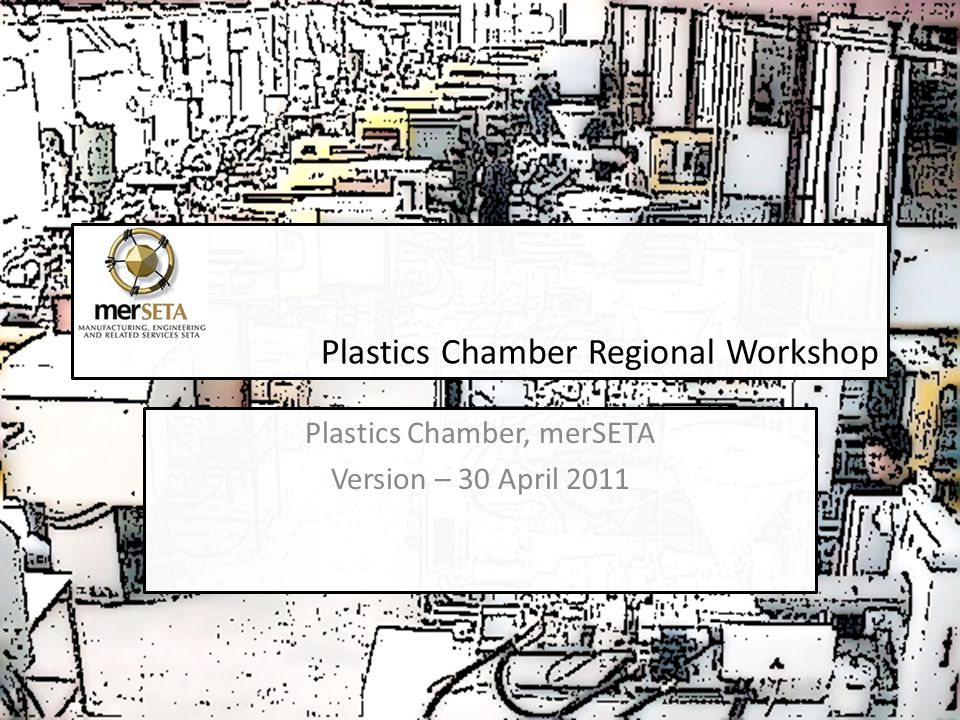 Plastics Chamber Regional Workshop Plastics Chamber, merSETA Version – 30 April 2011 Plastics Chamber, merSETA Version – 30 April 2011