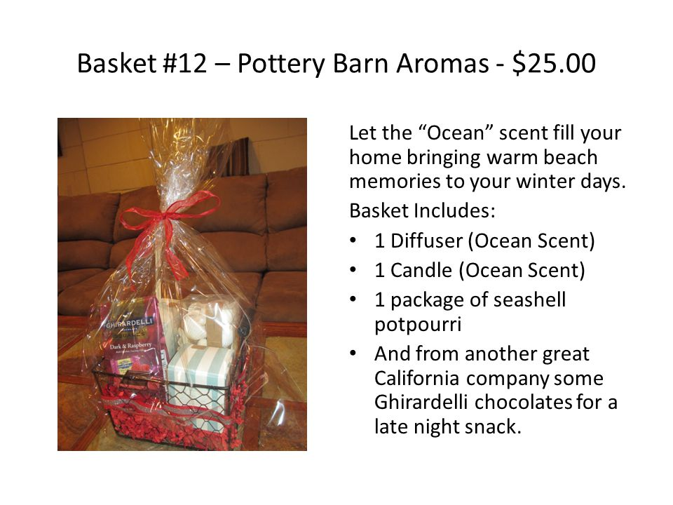 Basket #12 – Pottery Barn Aromas - $25.00 Let the Ocean scent fill your home bringing warm beach memories to your winter days.