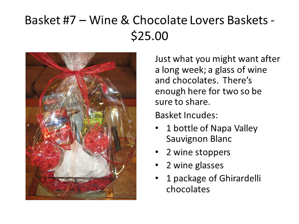 Basket #7 – Wine & Chocolate Lovers Baskets - $25.00 Just what you might want after a long week; a glass of wine and chocolates.