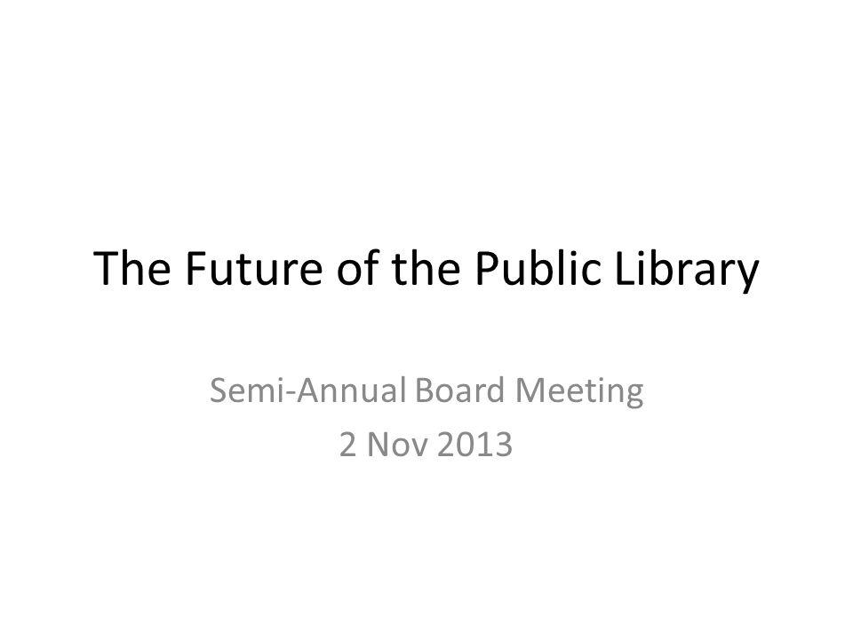 The Future of the Public Library Semi-Annual Board Meeting 2 Nov 2013